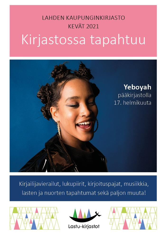 Tapahtumaesitteen kansi. Kuva Yeboyahista ja teksti Lahden kaupunginkirjasto kevät 2021. Kirjastossa tapahtuu.